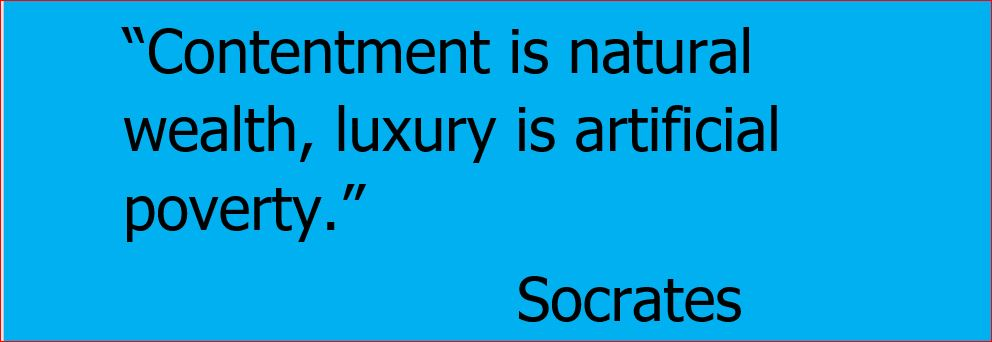 Contentment is natural wealth, luxury is artificial poverty