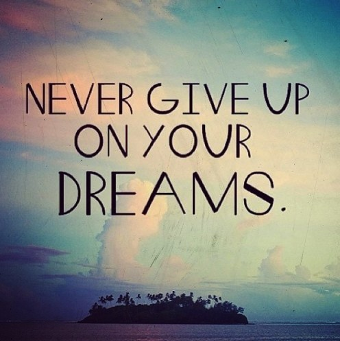 Daily Happylogues: Never ever give up on your dreams