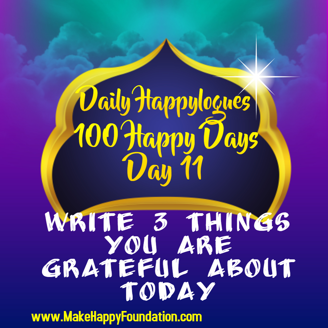 Daily Happylogues 100 Happy Days , Day 11 , Be Grateful!