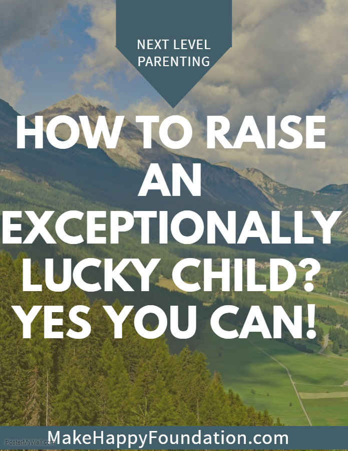 How to raise an exceptionally Lucky Child? Yes its's possible!