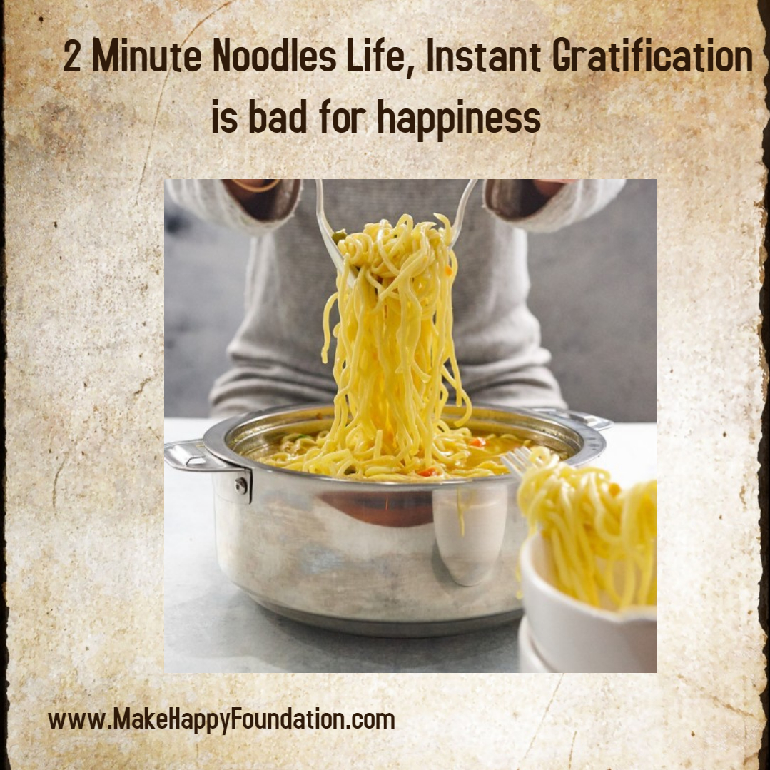 Two minute noodles life, what instant gratification does to your Happiness :-( ?