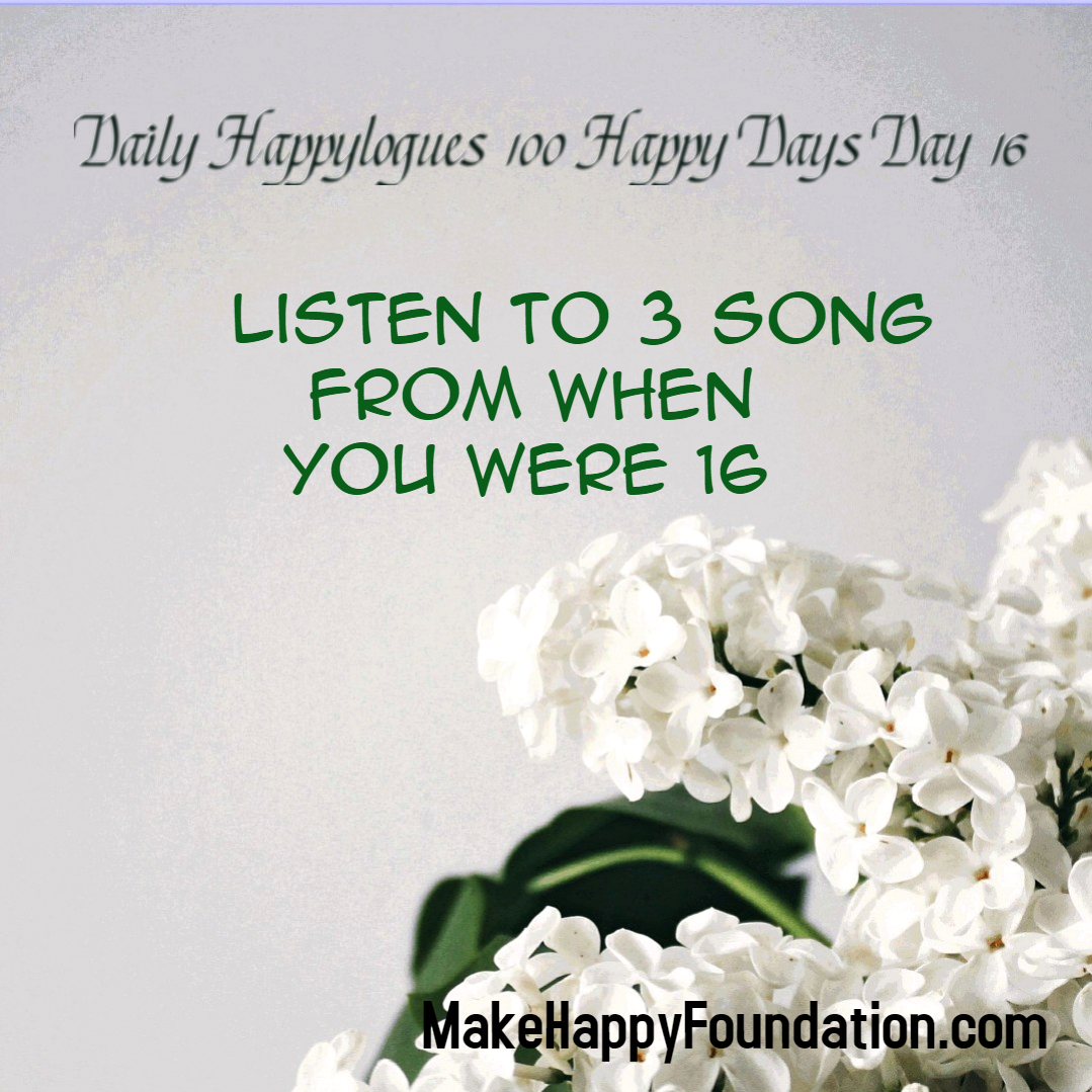 Daily Happylogues 100 Happy Days , Day 16 , play the music from teenage!