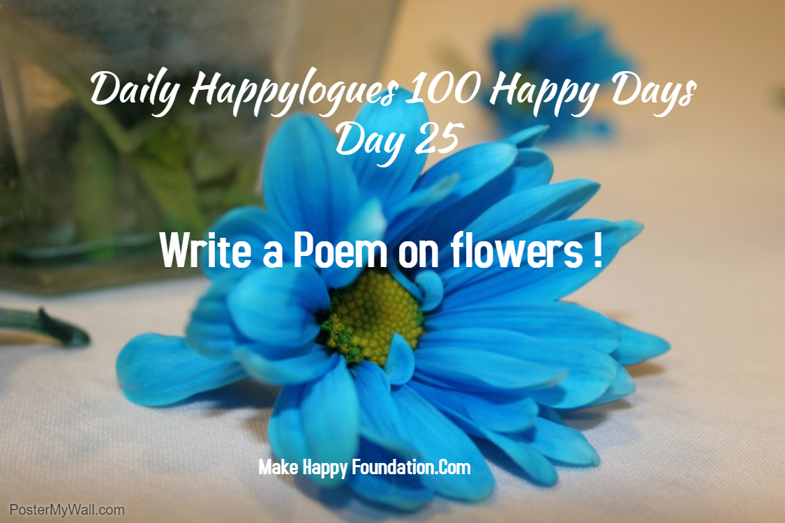 Daily Happylogues 100 Happy Days Day 25, Write a poem on flower