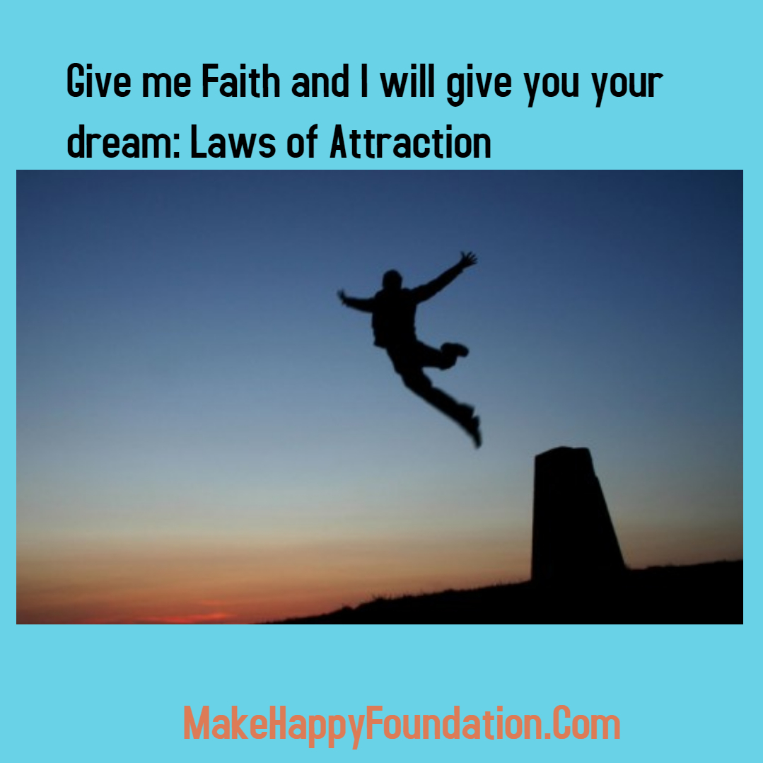 If you can give me faith I guarantee I can give you your dream! It's LoA