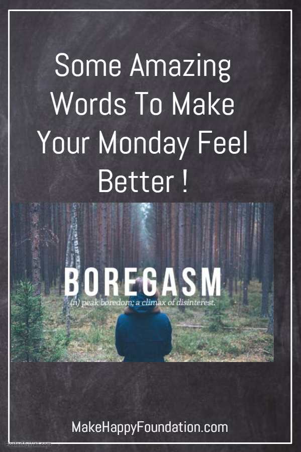 It's just  Monday and you dying of a 'BOREGASM' ! 9 Amazing words to beat the Monday Blues