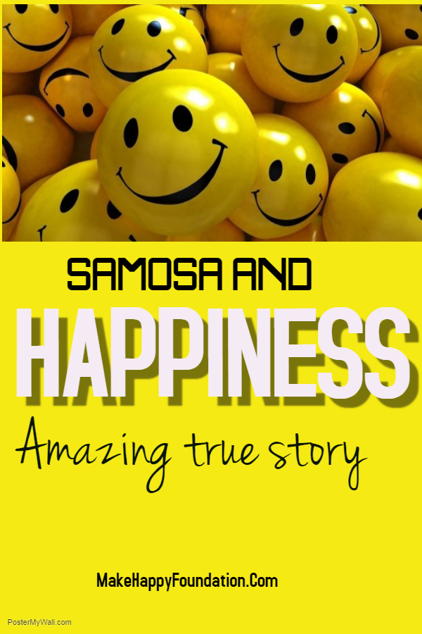 Happiness and Samosa , a true story ! Miss it at your own risk!