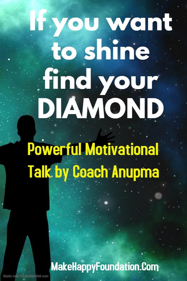 अगर सच में shine करना है तो पहले अपना हीरा ढूंढिए, If you want to shine find your Diamond. Motivational Hindi Video by Anupma Happy Talks
